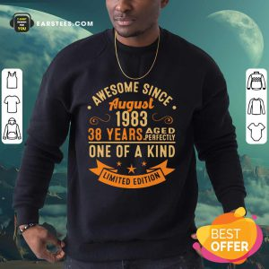 Awesome Since August 1983 38 Years One Of A Kind Sweatshirt