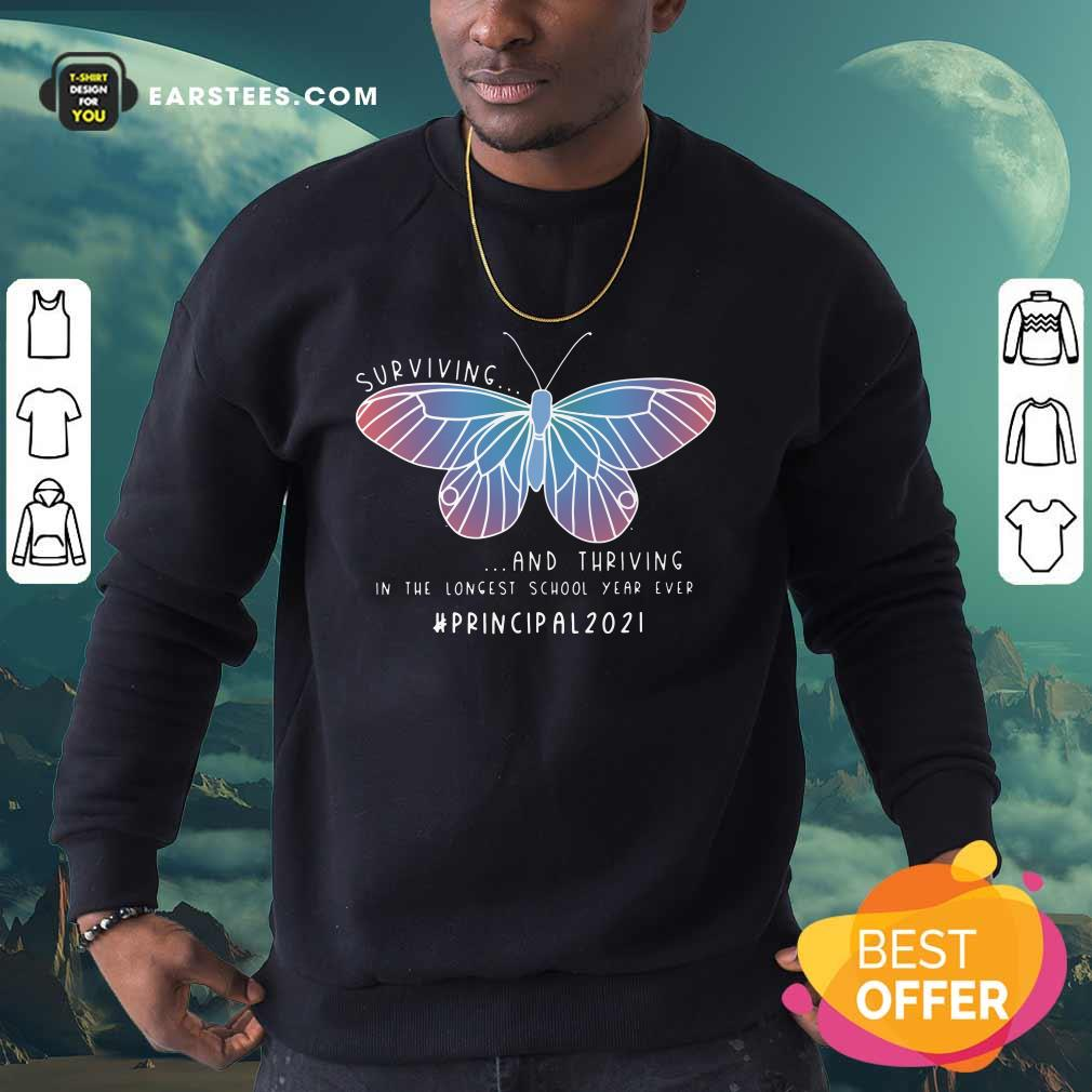 Butterfly Surviving And Thriving In The Longest School Year Ever Principal Sweatshirt