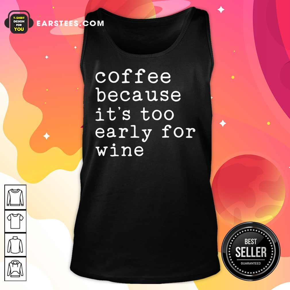 Coffee Because It's Too Early For Wine Tank Top