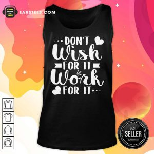 Don't Wish For It Work For It Heart Tank Top