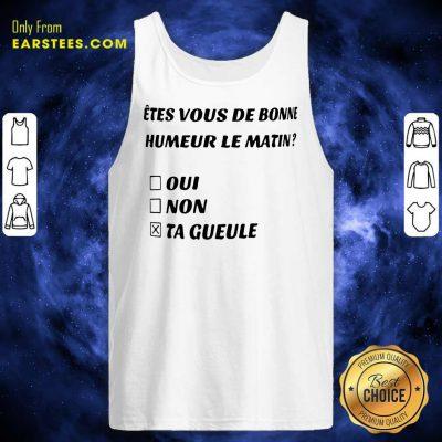 Etes Vous De Bonne Humeur Le Matin Oui Non Ta Gueule Tank Top