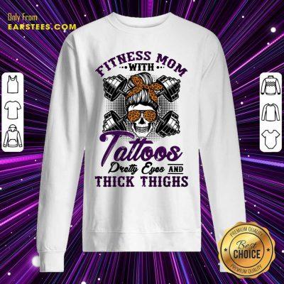 Fitness Mom Tattoos Thick Thighs Sweatshirt