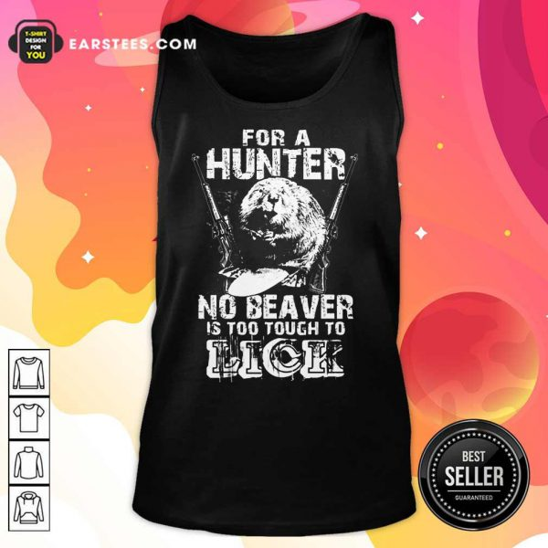 For A Hunter No Beaver Is Too Tough To Lick Tank Top