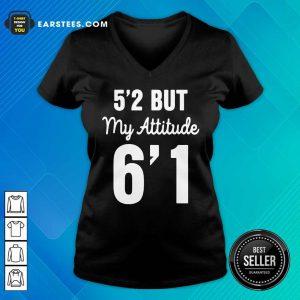 Hot 5'2 But My Attitude 6'1 V-neck