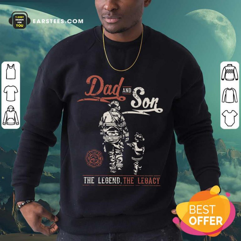 Hot Dad And Son The Legend The Legacy Sweatshirt
