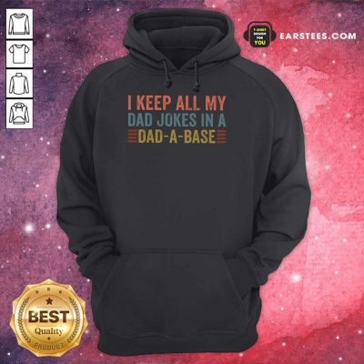 Hot I Keep All My Dad Jokes In Dad A Base Hoodie