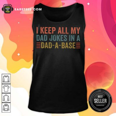 Hot I Keep All My Dad Jokes In Dad A Base Tank Top