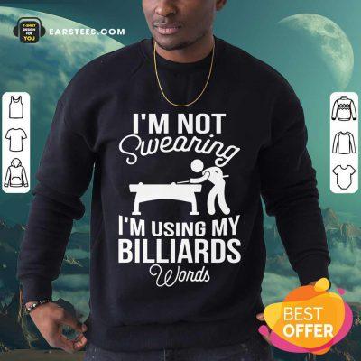 Hot I'm Not Swearing I'm Using My Billiards Sweatshirt