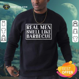 Hot Real Men Smell Like Barbecue Sweatshirt