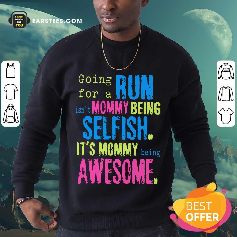 Hot Run Mommy Being Selfish It's Mommy Sweatshirt