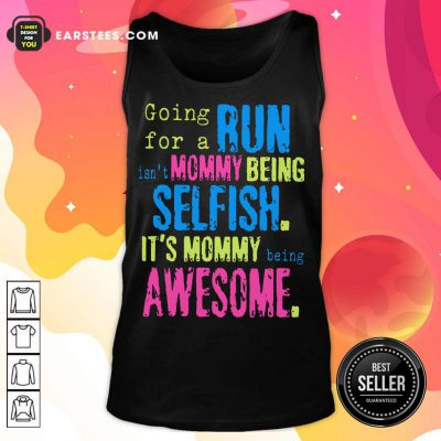 Hot Run Mommy Being Selfish It's Mommy Tank Top