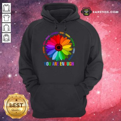 Hot You Are Enough Flower LGBT Hoodie