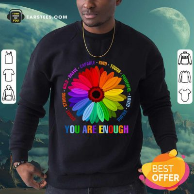 Hot You Are Enough Flower LGBT Sweatshirt