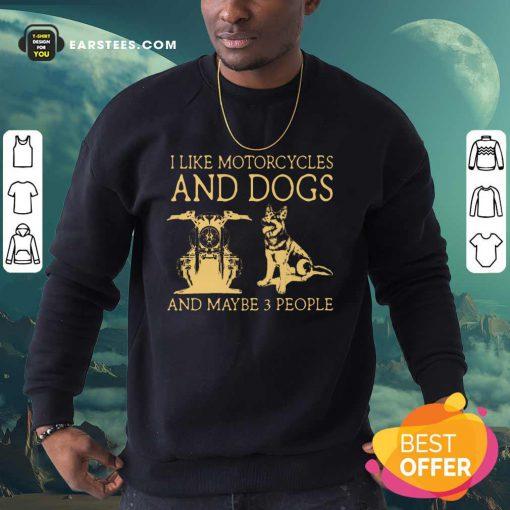 I Like Motorcycles And Dogs German Shepherd Sweatshirt