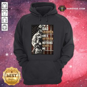 I'm A Grandpa And A Veteran Nothing Scares Me American Flag Hoodie