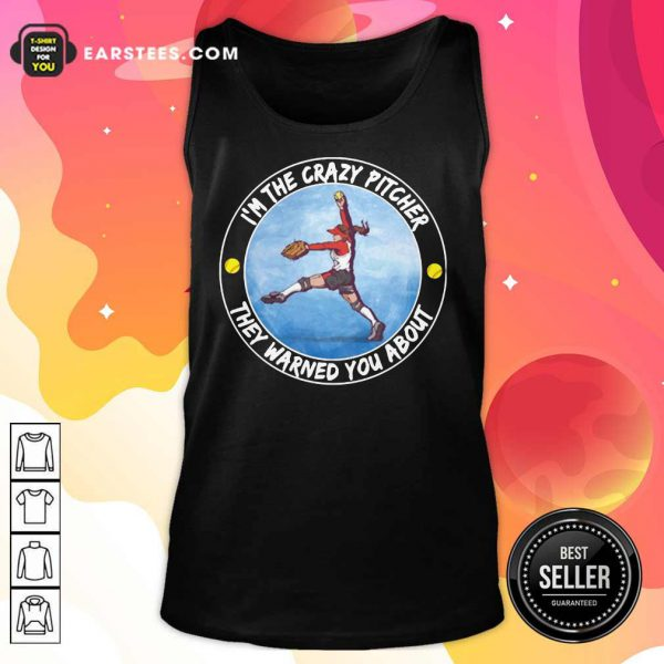 I'm The Crazy Pitcher They Warned You About Tank Top