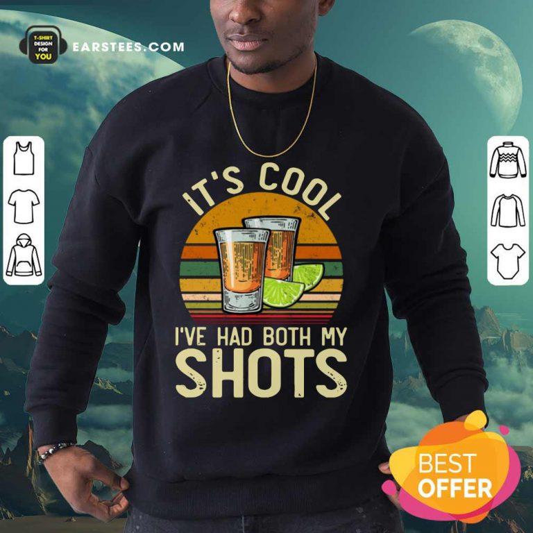 It's Cool I've Had Both My Shots Vintage Sweatshirt