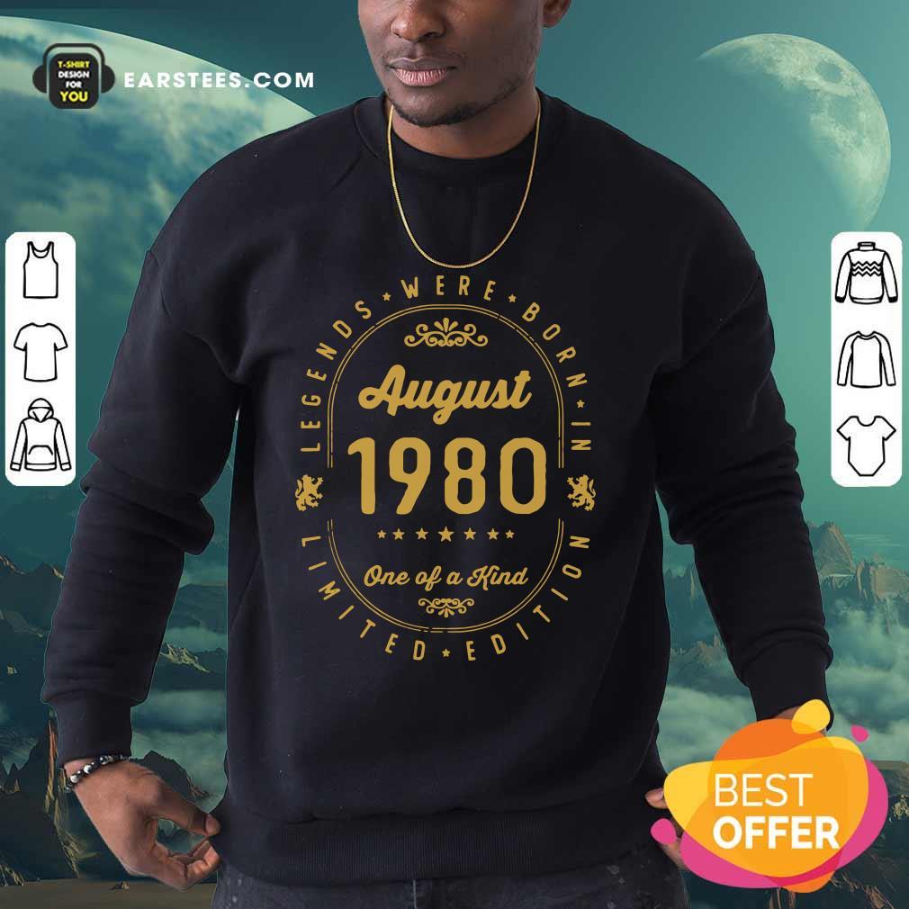 Legends Born In August 1980 41th Birthday 41 Years Old Us Sweatshirt