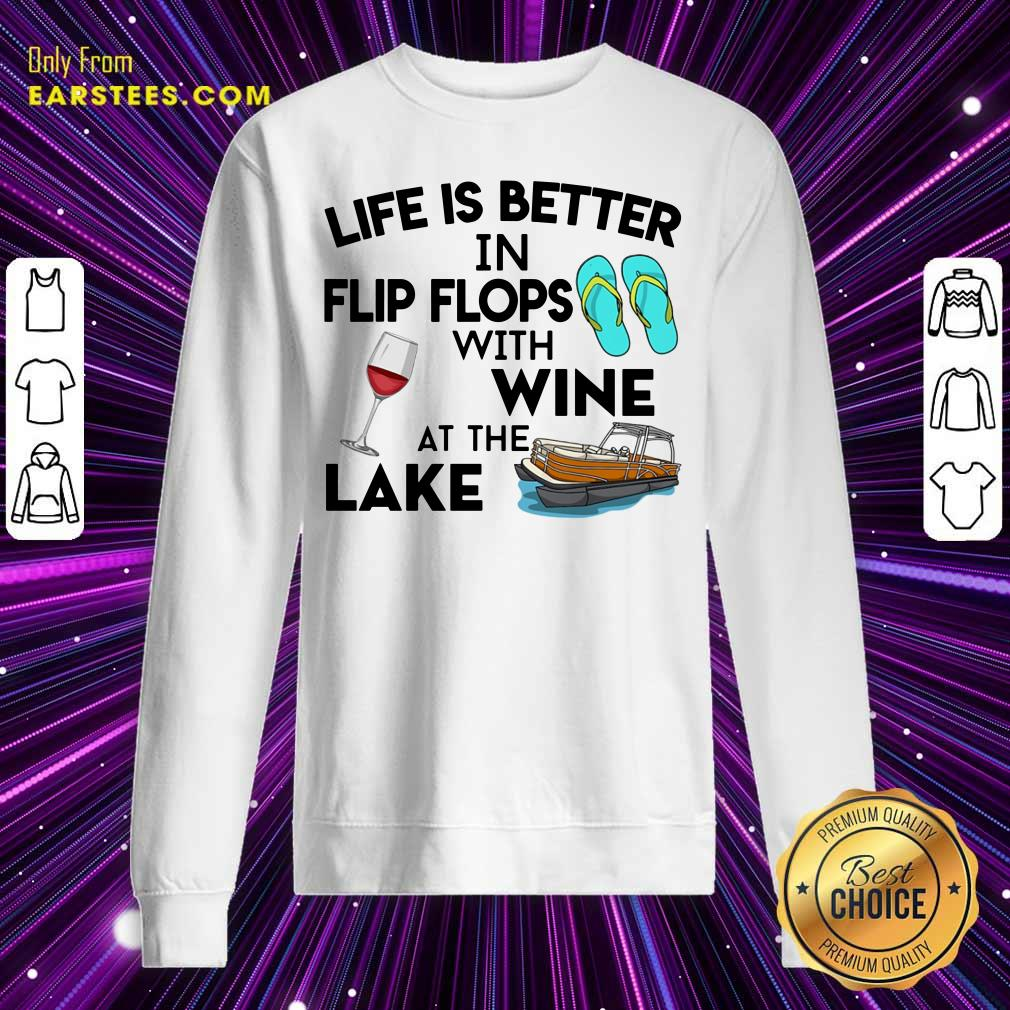Life Is Better Flip Flops Wine Lake Sweatshirt