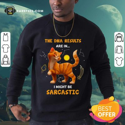 Nice Cat The DNA Results Be Sarcastic Sweatshirt
