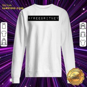 Nice Free Britney Sweatshirt