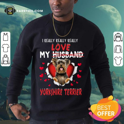Nice I Really Love My Yorkshire Terrier Sweatshirt