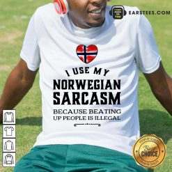 Nice I Use My Norwegian Sarcasm Shirt