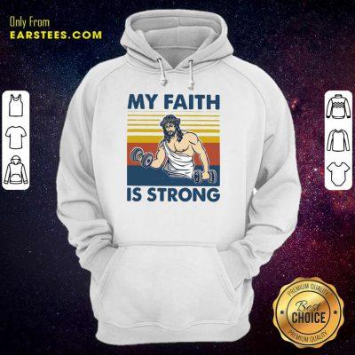 Nice My Faith Is Strong Hoodie