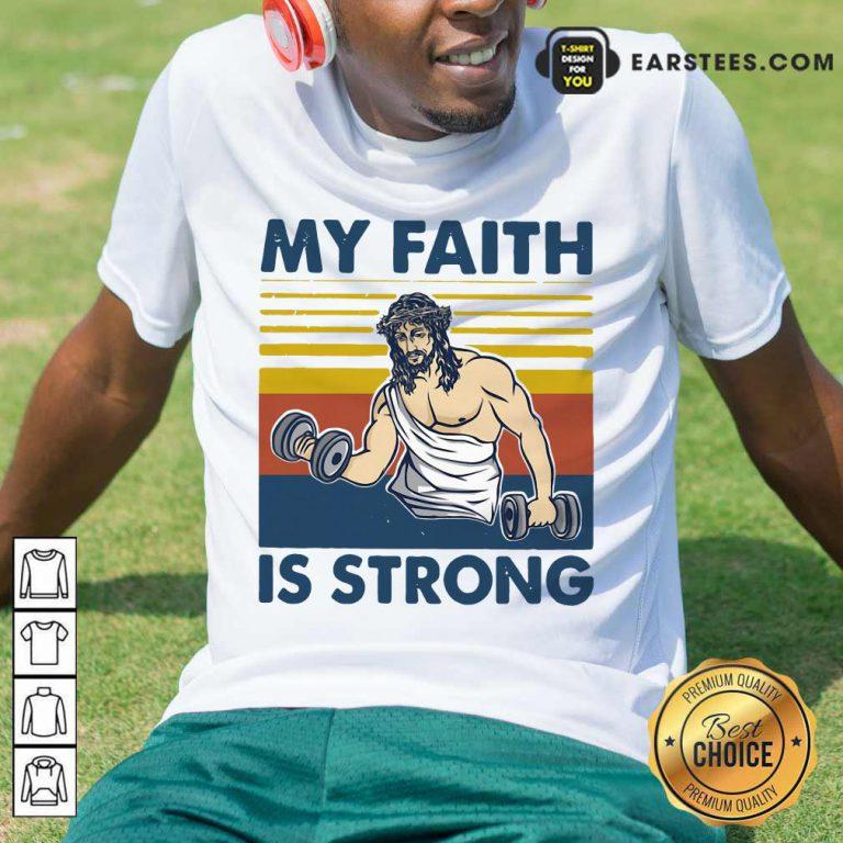 Nice My Faith Is Strong Shirt