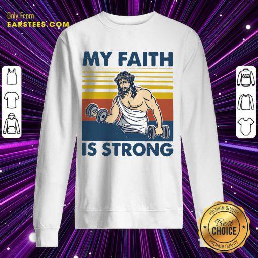 Nice My Faith Is Strong Sweatshirt