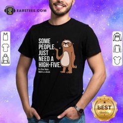 Nice Sloth Just Need A High Five Shirt