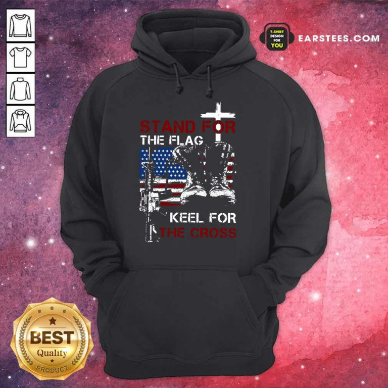 Nice Stand For The Flag Keel For The Cross Hoodie