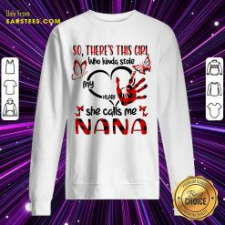 Nice There This Girl She Call Me Nana Sweatshirt