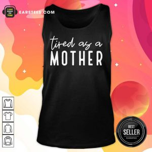 Nice Tired As A Mother Tank Top