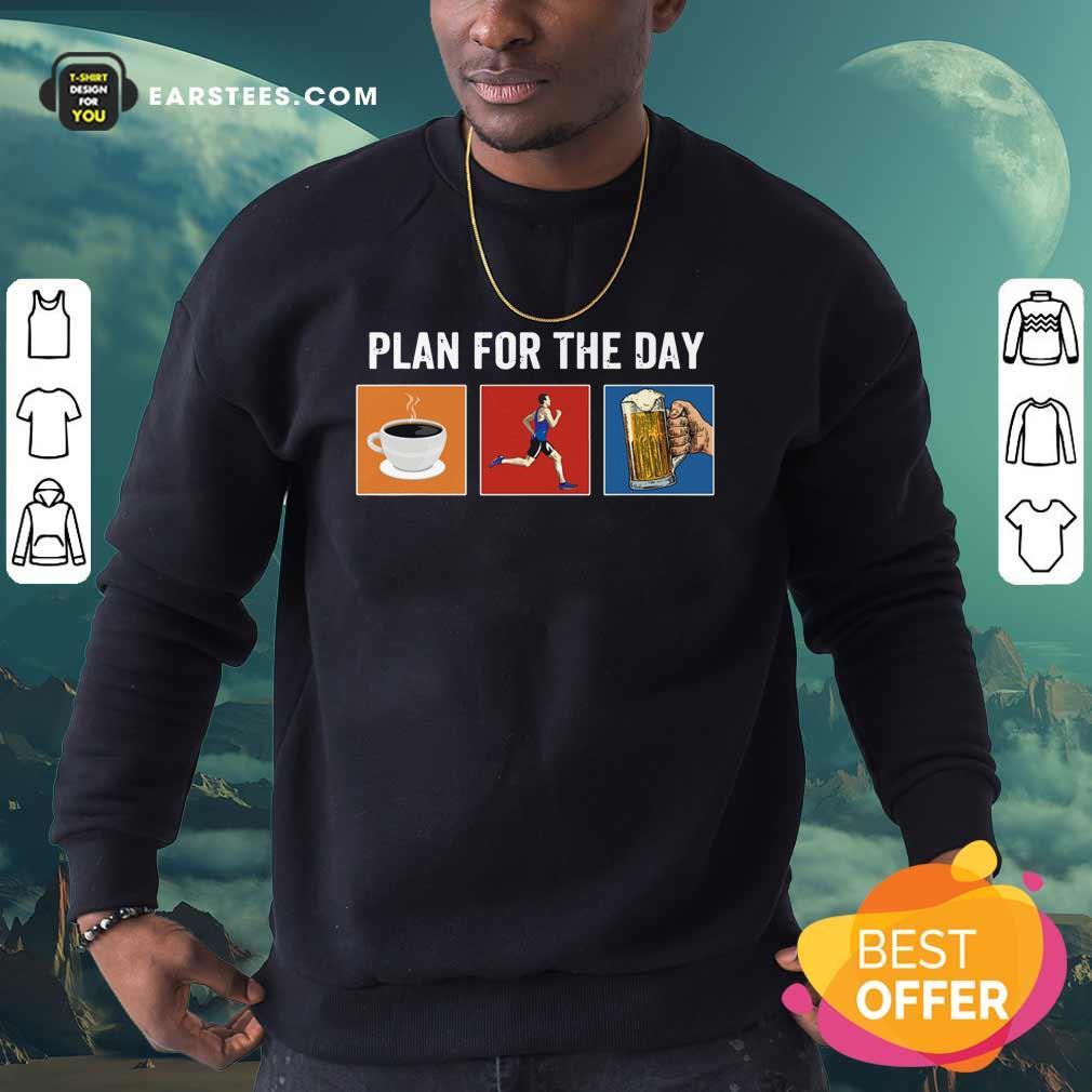 Plan For The Day Coffee Running Beer Sweatshirt