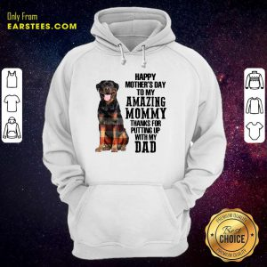 Rottweiler Happy Mother's Day To My Amazing Mommy Thanks For Putting Up With My Dad Hoodie