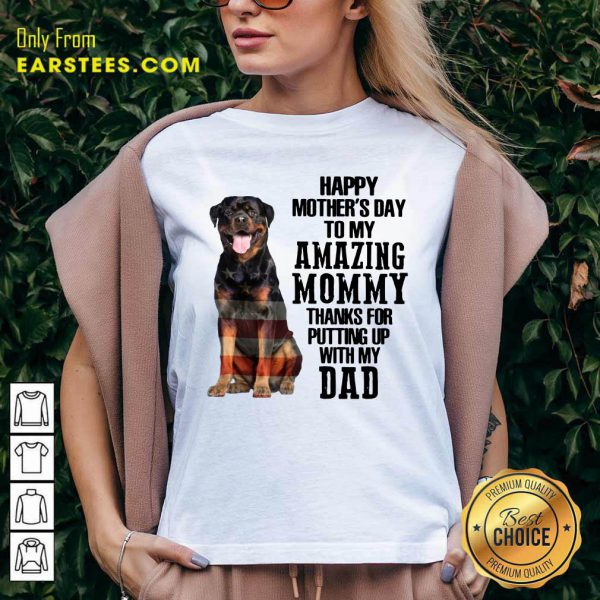 Rottweiler Happy Mother's Day To My Amazing Mommy Thanks For Putting Up With My Dad V-neck