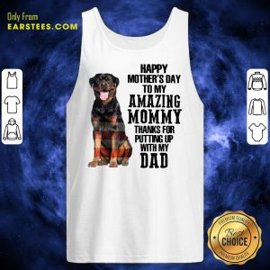 Rottweiler Happy Mother's Day To My Amazing Mommy Thanks For Putting Up With My Dad Tank Top