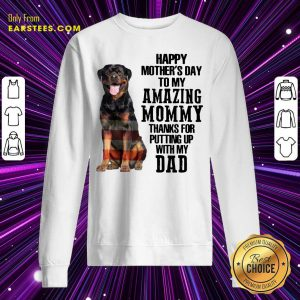 Rottweiler Happy Mother's Day To My Amazing Mommy Thanks For Putting Up With My Dad Sweatshirt