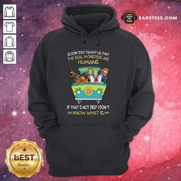 Scooby-Doo Taught Us That The Real Monsters Are Humans If That's Not Deep I Don't Know What Is Hoodie