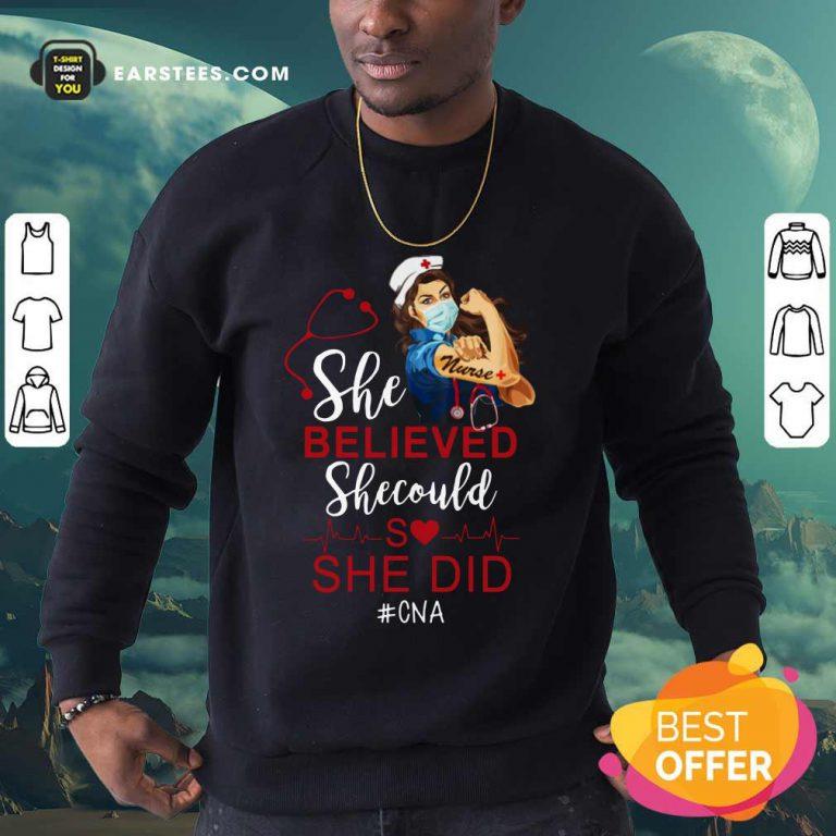 Strong Girl Nurse She Believed CNA Sweatshirt