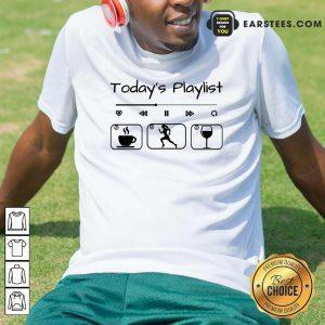 Today's Playlist Coffee Running Wine Shirt