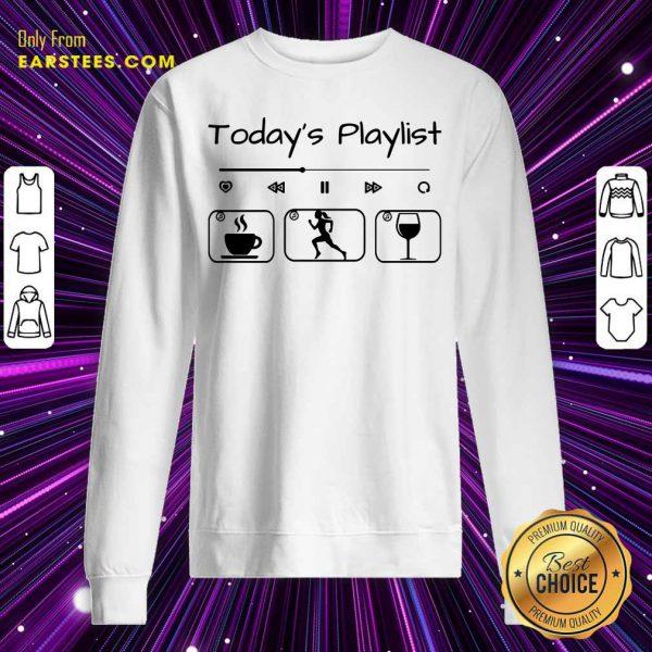 Today's Playlist Coffee Running Wine Sweatshirt