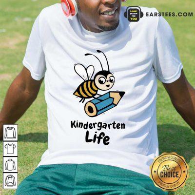 Top Bee Kindergarten Life Shirt