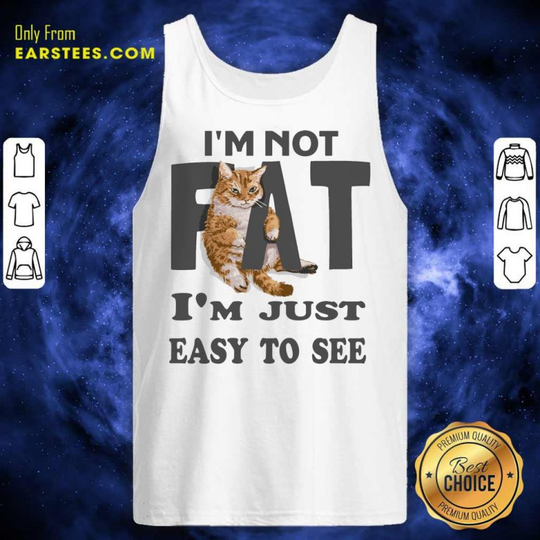 Top Cat I'm Not Fat I'm Just Easy To See Tank Top