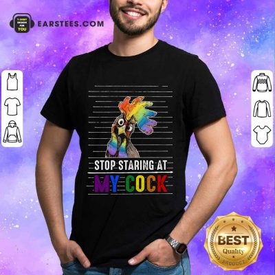 Top Chicken Stop Staring At My Cock LGBT Shirt