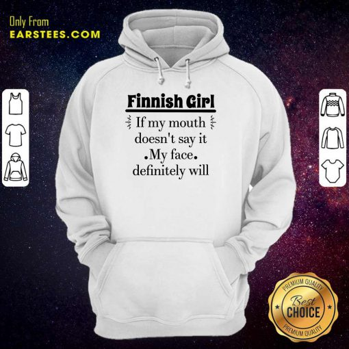 Top Finnish Girl If My Mouth Hoodie