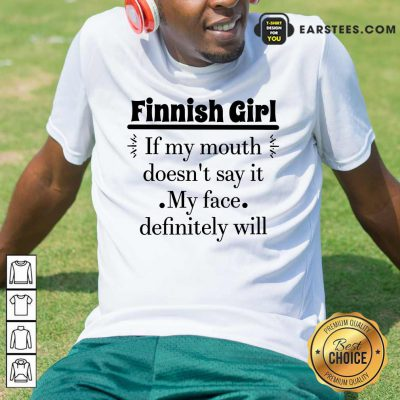Top Finnish Girl If My Mouth Shirt