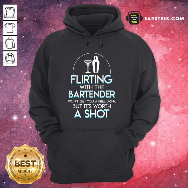 Top Flirting With The Bartender Won't Get You A Free Drink But It's Worth A Shot Hoodie