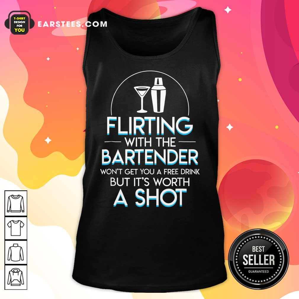 Top Flirting With The Bartender Won't Get You A Free Drink But It's Worth A Shot Tank Top